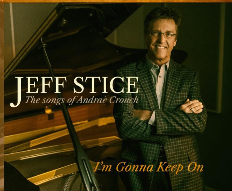 Jeff Stice Releases Andrae Crouch Tribute Recording - I'm Gonna Keep On